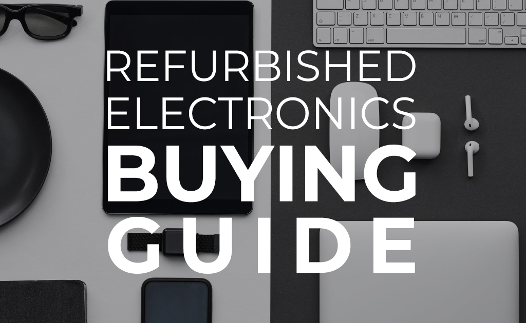 Quick guide for buying refurbished electronics